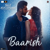 "Baarish (From ""Half Girlfriend"")"