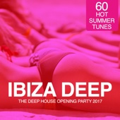 IBIZA Deep - The Deep House Opening Party 2017 (60 Hot Summer Tunes)