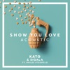 Show You Love (feat. Hailee Steinfeld) [Acoustic] - Single, KATO & Sigala