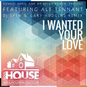 Ronnie Herel & Mr. Brian Power - I Wanted Your Love (feat. Ali Tennant) [DJ Spen & Gary Hudgins Remix]