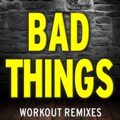 Bad Things (Workout Mix)