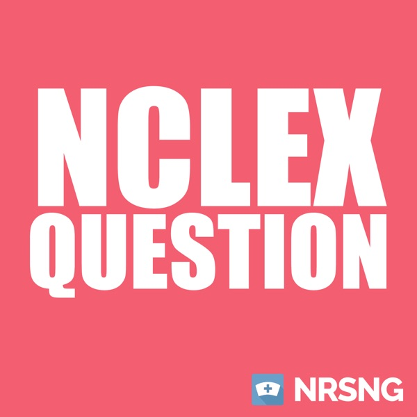 NRSNG NCLEX® Question of the Day (Nursing Podcast for NCLEX® Prep and Nursing School)