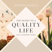 The Secret to a Quality Life (Live at Lakewood Church)