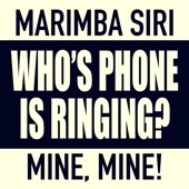 Who's Phone Is Ringing (feat. Siri) [Whose, Mine] - Marimba Remix