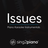 Issues (Lower Key) [Originally Performed By Julia Michaels] [Piano Karaoke Version]