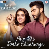 "Phir Bhi Tumko Chaahunga (From ""Half Girlfriend"")"