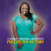 I've Got the Victory- Single - C. Ashley Brown- Lawrence Cover Art
