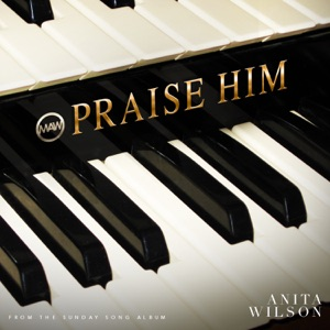 Anita Wilson - Praise Him