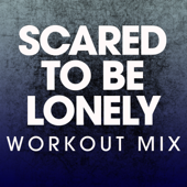 Scared to Be Lonely (Workout Mix)