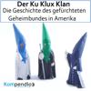 Der Ku Klux Klan: Die Geschichte des gefürchteten Geheimbundes in Amerika - Daniela Nelz