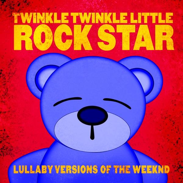 Twinkle Twinkle Little Rock Star - Lullaby Versions of the Weeknd