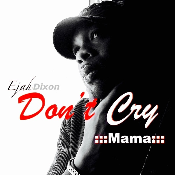 Don't Cry Mama - Single   Ejah Dixon