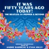 It Was Fifty Years Ago Today! The Beatles: Sgt. Pepper & Beyond (Original Soundtrack), Andre Barreau, Evan Jolly & London Music Works