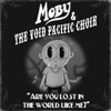 Are You Lost in the World Like Me? - Single, Moby & The Void Pacific Choir
