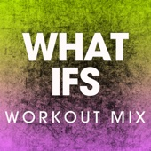 What Ifs (Extended Workout Mix) - Power Music Workout