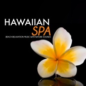 Hawaiian Spa - Beach Relaxation Music with Nature Sounds, Ukulele and Pedal Steel Guitar Songs for Meditation, Massage, Yoga Deep Sleep of Relax