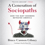 A Generation of Sociopaths: How the Baby Boomers Betrayed America (Unabridged) - Bruce Cannon Gibney Cover Art