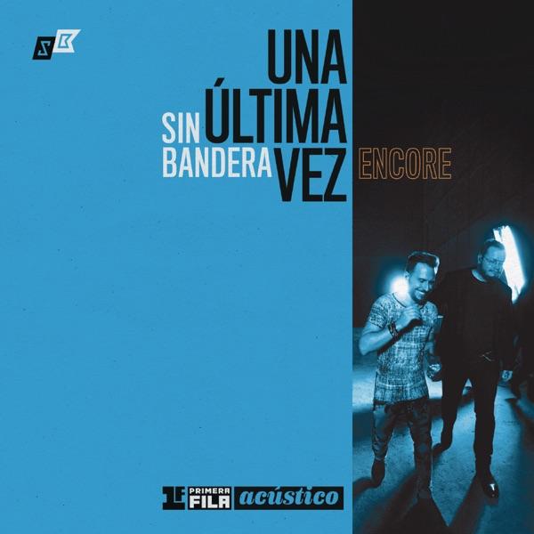 Sin Bandera - Primera Fila Acústico: Una Última Vez Encore (2017) [iTunes Plus M4A ACC]