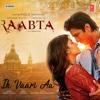 Ik Vaari Aa From Raabta - Arijit Singh & Pritam mp3