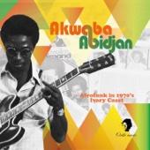 Akwaba Abidjan (Afrofunk in 1970's Ivory Coast)