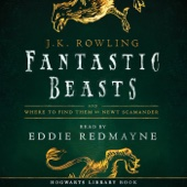 Fantastic Beasts and Where to Find Them: Read by Eddie Redmayne (Unabridged) - J.K. Rowling & Newt Scamander Cover Art