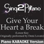Give Your Heart a Break (Lower Key) [Originally Performed By Demi Lovato] [Piano Karaoke Version]