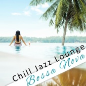 Chill Jazz Lounge: Bossa Nova - Best of Chill Out Cafe Instrumental Background Music & Classic Cool Jazz (Beach, Restaurant, Bar, Jazz Club)