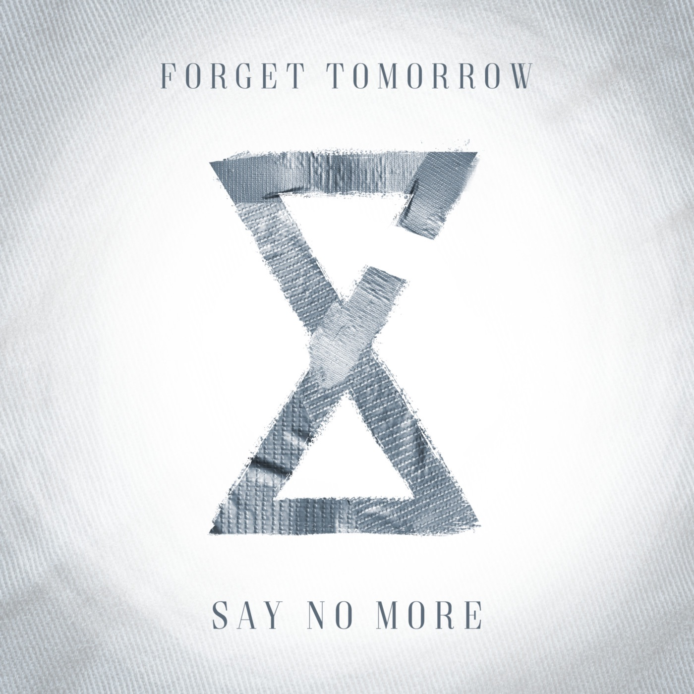 Forget Tomorrow - Say No More [single] (2017)