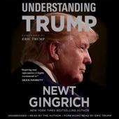 Understanding Trump (Unabridged) - Newt Gingrich & Eric Trump - foreword