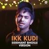 Ikk Kudi (Siddhant Bhosle Version)