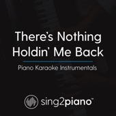 There's Nothing Holdin' Me Back (Higher Key) [Originally Performed by Shawn Mendes] [Piano Karaoke Version]