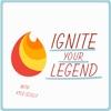 Ignite Your Legend: Inspire|Motivate|Empower