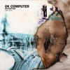 Buy OK Computer OKNOTOK 1997 2017 by Radiohead on iTunes (Alternative)