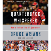 The Quarterback Whisperer: How to Build an Elite NFL Quarterback (Unabridged)
