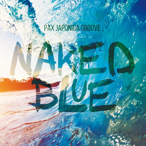 PAX JAPONICA GROOVE Naked Blue Album Cover