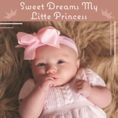 Sweet Dreams My Litte Princess - Baby Sleep Instant, Bedtime Lullaby, Soothing Time, Calm Newborn, Blissful Relax