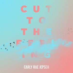CARLY RAE JEPSEN - Cut To The Feeling Chords and Lyrics