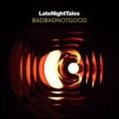 Late Night Tales: BADBADNOTGOOD