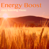 Energy Boost - Easy Listening Instrumental Songs for Positive Thinking & Stress Reduction