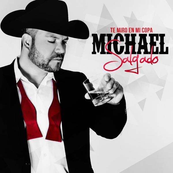 Michael Salgado - Te Miro En Mi Copa - Single