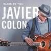 Close to You - Single, Javier Colon