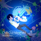 Chill Out Mermaid MusicBox Vol.1