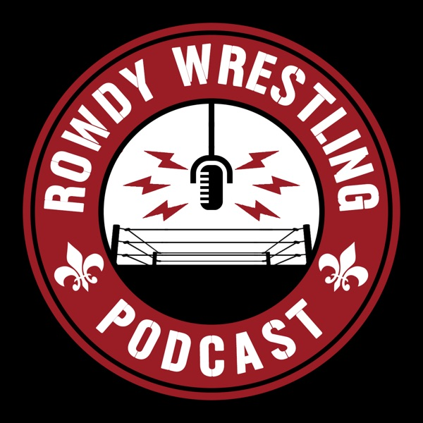 The Rowdy Wrestling Podcast