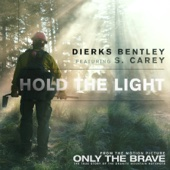 """Hold the Light (From """"Only the Brave"""" Soundtrack) [feat. S. Carey] - Dierks Bentley Cover Art"""