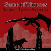 CraftWrite Publishing - Game of Thrones: Secret Love Affairs: Game of Thrones Mysteries and Lore, Book 3 (Unabridged)  artwork