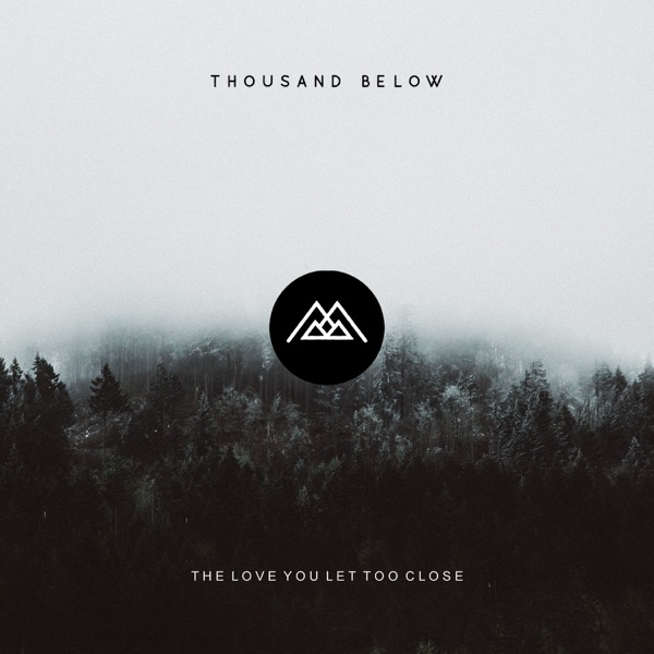 Thousand Below - The Love You Let Too Close (2017)