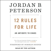 12 Rules for Life: An Antidote to Chaos (Unabridged) - Jordan B. Peterson & Norman Doidge - foreword, M.D.