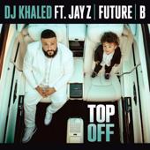 Top Off (feat. JAY Z, Future & Beyoncé) - DJ Khaled