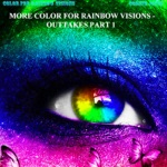 More Color for Rainbow Visions: Outtakes Pt. 1