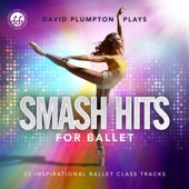 David Plumpton - Smash Hits for Ballet: Inspirational Ballet Class Music  artwork